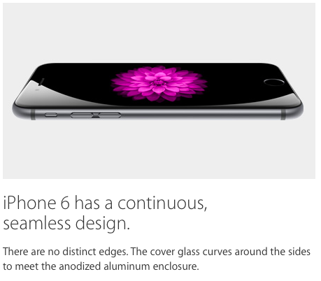 iPhone 6 has a continuous, seamless design. There are no distinct edges. The cover glass curves around the sides to meet the anodized aluminum enclosure.