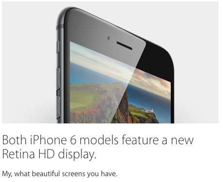 Both iPhone 6 models feature a new Retina HD display. My, what beautiful screens you have.